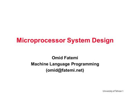 University of Tehran 1 Microprocessor System Design Omid Fatemi Machine Language Programming