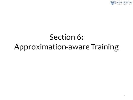 Section 6: Approximation-aware Training 1. Outline Do you want to push past the simple NLP models (logistic regression, PCFG, etc.) that we've all been.