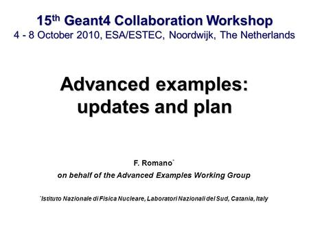 F. Romano * on behalf of the Advanced Examples Working Group * Istituto Nazionale di Fisica Nucleare, Laboratori Nazionali del Sud, Catania, Italy Advanced.