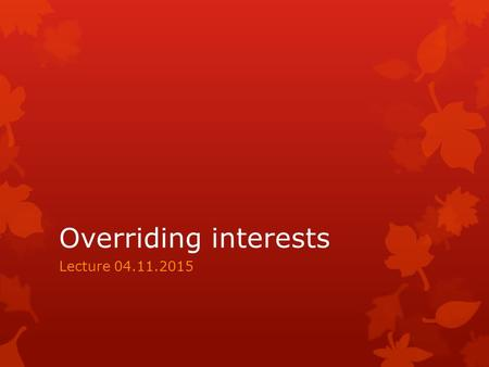 Overriding interests Lecture 04.11.2015. The general rule in registered immovable is that all interests and rights over a piece of land have to be written.