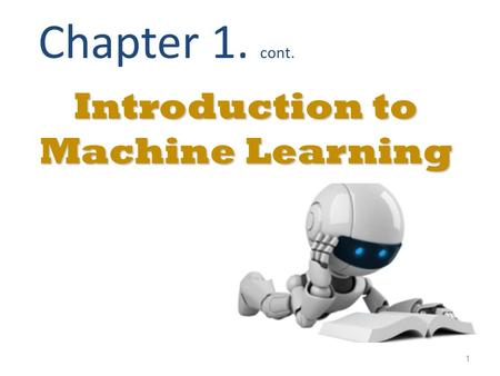 1 Introduction to Machine Learning Chapter 1. cont.
