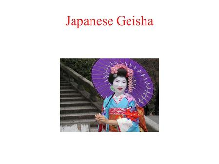 Japanese Geisha. The History of Geisha Geisha started in the early 11 th century. They are beautiful artistic women that performed for the wealthy in.
