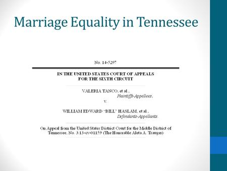 "Marriage Equality in Tennessee. Tenn. Code Ann. § 36-3-113 ""AN ACT To amend Tennessee Code Annotated, Title 36, Chapter 3, relative to same sex marriages."