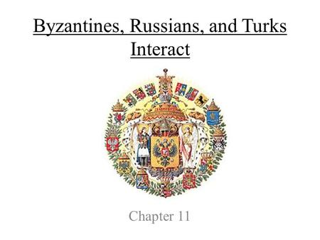 Byzantines, Russians, and Turks Interact Chapter 11.