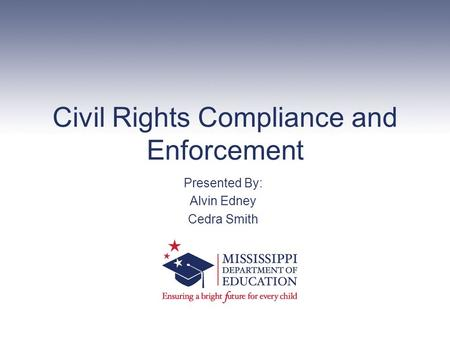 Civil Rights Compliance and Enforcement Presented By: Alvin Edney Cedra Smith.