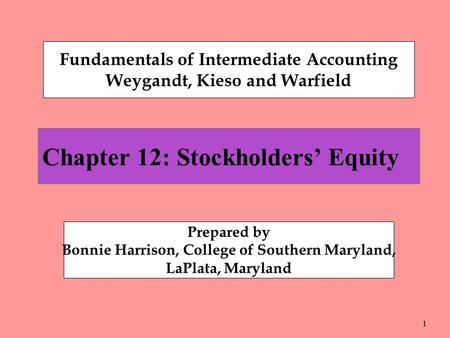1 Chapter 12: Stockholders' Equity Fundamentals of Intermediate Accounting Weygandt, Kieso and Warfield Prepared by Bonnie Harrison, College of Southern.