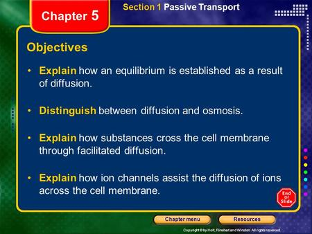 Copyright © by Holt, Rinehart and Winston. All rights reserved. ResourcesChapter menu Section 1 Passive Transport Chapter 5 Objectives Explain how an equilibrium.