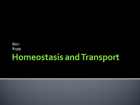 Bio I Rupp.  Why do cells transport materials?  What are the two main methods of cell transport and how do they differ?  What are homeostasis and equilibrium?