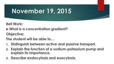 November 19, 2015 Bell Work: What is a concentration gradient?