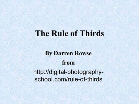 The Rule of Thirds By Darren Rowse from  school.com/rule-of-thirds.