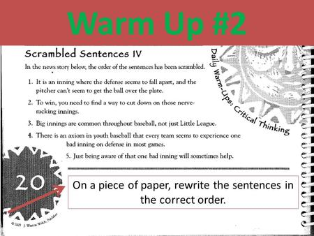 Warm Up #2 On a piece of paper, rewrite the sentences in the correct order.