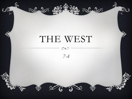 THE WEST 7-4. I. AVAILABLE WATER  A. Abundance or scarcity of water affects natural vegetation, economic activity, and population density  B. Much of.