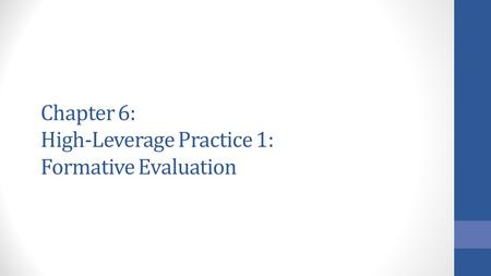 Chapter 6: High-Leverage Practice 1: Formative Evaluation.