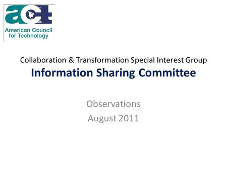 Collaboration & Transformation Special Interest Group Information Sharing Committee Observations August 2011.