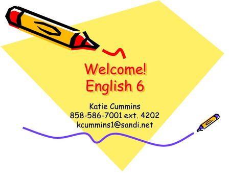 Welcome! English 6 Katie Cummins 858-586-7001 ext. 4202