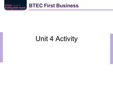 BTEC First Business Unit 4 Activity. BTEC First Business Skills audit: what can you do? Communicate well (speaking, listening, reading writing)? Be a.