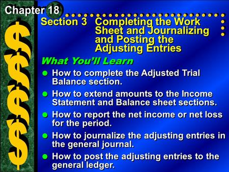 Section 3Completing the Work Sheet and Journalizing and Posting the Adjusting Entries What You'll Learn  How to complete the Adjusted Trial Balance section.