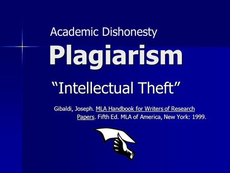 "Plagiarism Gibaldi, Joseph. MLA Handbook for Writers of Research Papers. Fifth Ed. MLA of America, New York: 1999. ""Intellectual Theft"" Academic Dishonesty."