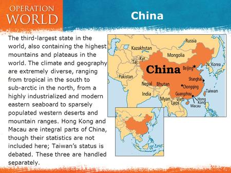China The third-largest state in the world, also containing the highest mountains and plateaus in the world. The climate and geography are extremely diverse,