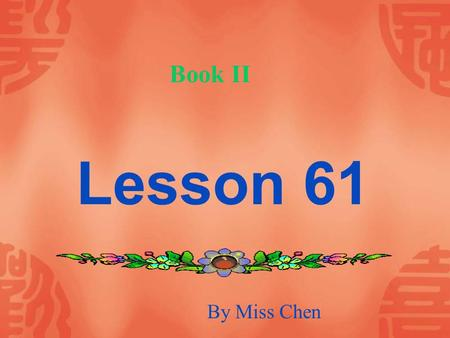 Lesson 61 Book II By Miss Chen Can you to tell me the way to...? Lesson 61.