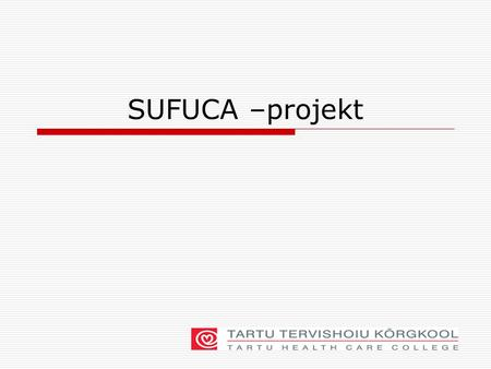 SUFUCA –projekt. Supporting the Functional capacity of Older People with skill and Quality Oktoober 2008- September 2010 Leonardo da Vinci projekt Transfer.