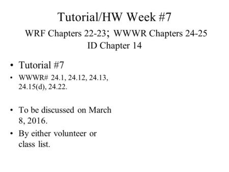 Tutorial/HW Week #7  WRF Chapters 22-23; WWWR Chapters ID Chapter 14