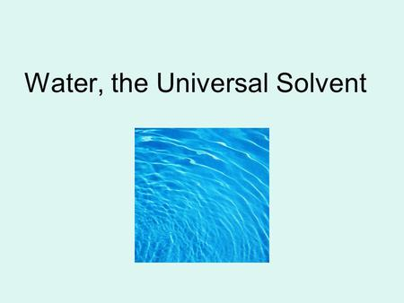 Water, the Universal Solvent. Make a prediction… What will happen when you pour hot, liquid wax into room temperature water? Write and draw your prediction.