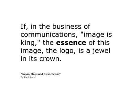 If, in the business of communications, image is king, the essence of this image, the logo, is a jewel in its crown. Logos, Flags and Escutcheons By.
