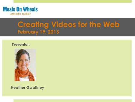 Creating Videos for the Web February 19, 2013 Presenter: Heather Gwaltney.