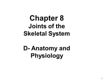 1 Chapter 8 Joints of the Skeletal System D- Anatomy and Physiology.