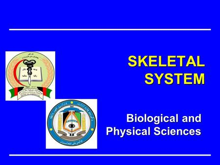 Biological and Physical Sciences SKELETAL SYSTEM.