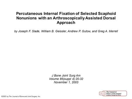 Percutaneous Internal Fixation of Selected Scaphoid Nonunions with an Arthroscopically Assisted Dorsal Approach by Joseph F. Slade, William B. Geissler,