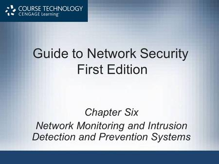 Guide to Network Security First Edition Chapter Six Network Monitoring and Intrusion Detection and Prevention Systems.