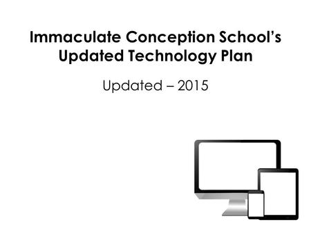 Immaculate Conception School's Updated Technology Plan Updated – 2015.