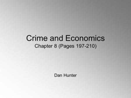 Crime and Economics Chapter 8 (Pages 197-210) Dan Hunter.
