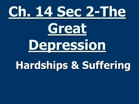 Ch. 14 Sec 2-The Great Depression Hardships & Suffering Hardships & Suffering.