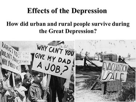 Effects of the Depression How did urban and rural people survive during the Great Depression?