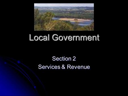 Local Government Section 2 Services & Revenue. Local Government What services does local government provide Utilities – services needed by the public,