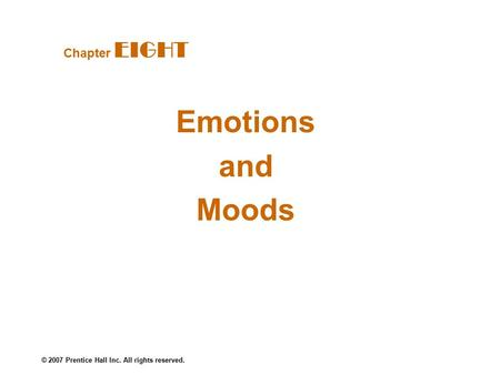 © 2007 Prentice Hall Inc. All rights reserved. Emotions and Moods Chapter EIGHT.