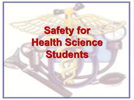 Safety for Health Science Students. Classroom Rules No running, climbing, or throwing. Keep bags and purses on shelf or under desk. Keep your hands to.