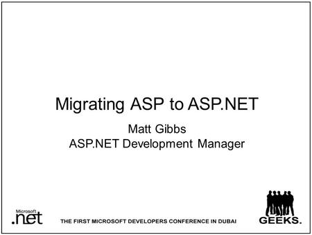 Migrating ASP to ASP.NET Matt Gibbs ASP.NET Development Manager.