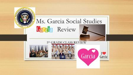 Ms. Garcia Social Studies Review 5 th GRADE CLASS REVIEW.