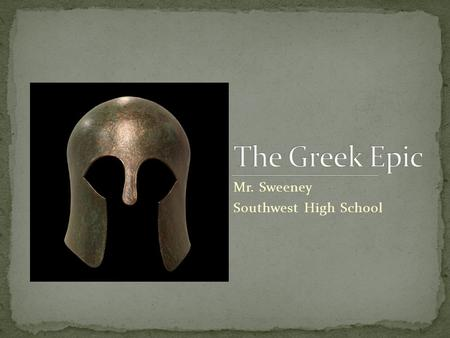 Mr. Sweeney Southwest High School. Epic – a long narrative poem about a larger-than-life hero who is engaged in a dangerous quest that is important to.