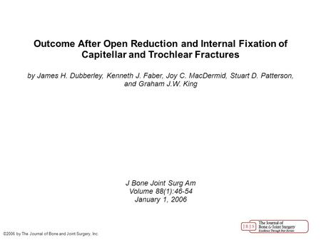 Outcome After Open Reduction and Internal Fixation of Capitellar and Trochlear Fractures by James H. Dubberley, Kenneth J. Faber, Joy C. MacDermid, Stuart.