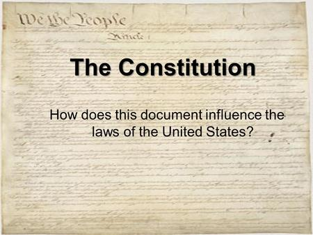 The Constitution How does this document influence the laws of the United States?