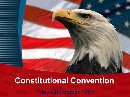 Constitutional Convention May-September 1787 Who came to the convention? All states except Rhode Island Delegates: lawyers, merchants, and planters Why.