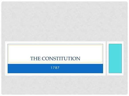 1787 THE CONSTITUTION. DRAFTING THE CONSTITUTION Nationalists Strengthen the Government Shay's Rebellion 1787 MA farmers band together to close the courts.