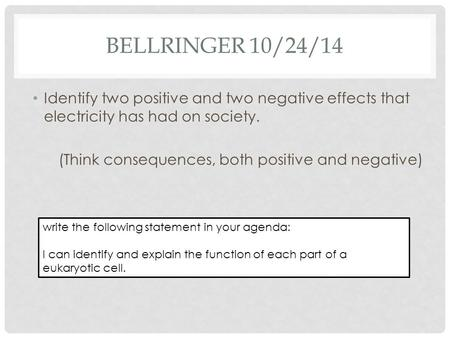 BELLRINGER 10/24/14 Identify two positive and two negative effects that electricity has had on society. (Think consequences, both positive and negative)