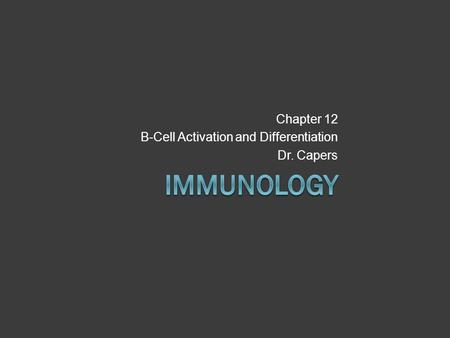 Chapter 12 B-Cell Activation and Differentiation Dr. Capers.