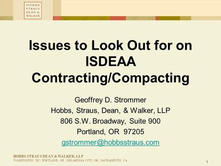 1 HOBBS STRAUS DEAN & WALKER, LLP WASHINGTON, DC | PORTLAND, OR | OKLAHOMA CITY, OK | SACRAMENTO, CA Issues to Look Out for on ISDEAA Contracting/Compacting.